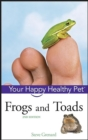Frogs and Toads : Your Happy Healthy Pet - eBook