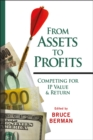 From Assets to Profits : Competing for IP Value and Return - Book