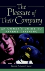The Pleasure of Their Company : An Owner's Guide to Parrot Training - eBook