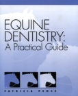 Equine Dentistry : A Practical Guide - eBook