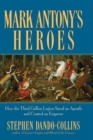Mark Antony's Heroes : How the Third Gallica Legion Saved an Apostle and Created an Emperor - eBook