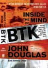 Inside the Mind of BTK : The True Story Behind the Thirty-Year Hunt for the Notorious Wichita Serial Killer - Book
