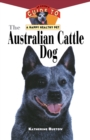 The Australian Cattle Dog : An Owner's Guide to a Happy Healthy Pet - eBook
