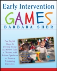 Early Intervention Games : Fun, Joyful Ways to Develop Social and Motor Skills in Children with Autism Spectrum or Sensory Processing Disorders - Book