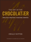 The Art of the Chocolatier : From Classic Confections to Sensational Showpieces - eBook