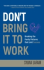 Don't Bring It to Work : Breaking the Family Patterns That Limit Success - Book