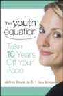 The Youth Equation : Take 10 Years Off Your Face - eBook