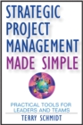 Strategic Project Management Made Simple : Practical Tools for Leaders and Teams - Book