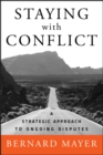 Staying with Conflict : A Strategic Approach to Ongoing Disputes - eBook