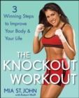 The Knockout Workout : 3 Winning Steps to Improve Your Body and Your Life - eBook