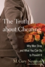 The Truth about Cheating : Why Men Stray and What You Can Do to Prevent It - eBook