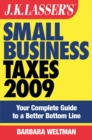 JK Lasser's Small Business Taxes 2009 : Your Complete Guide to a Better Bottom Line - eBook