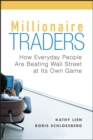 Millionaire Traders : How Everyday People Are Beating Wall Street at Its Own Game - Book