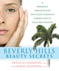 Beverly Hills Beauty Secrets : A Prominent Dermatologist and Plastic Surgeon's Insider Guide to Facial Rejuvenation - eBook