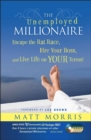 The Unemployed Millionaire : Escape the Rat Race, Fire Your Boss and Live Life on YOUR Terms! - Book