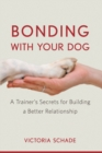 Bonding with Your Dog : A Trainer's Secrets for Building a Better Relationship - eBook