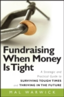 Fundraising When Money Is Tight : A Strategic and Practical Guide to Surviving Tough Times and Thriving in the Future - eBook