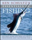 Ken Schultz's Essentials of Fishing : The Only Guide You Need to Catch Freshwater and Saltwater Fish - eBook