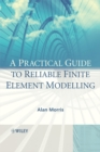 A Practical Guide to Reliable Finite Element Modelling - eBook