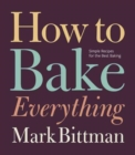 How to Bake Everything: Simple Recipes for the Best Baking - Book