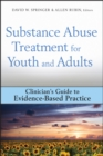 Substance Abuse Treatment for Youth and Adults : Clinician's Guide to Evidence-Based Practice - eBook