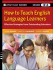 How to Teach English Language Learners : Effective Strategies from Outstanding Educators, Grades K-6 - eBook