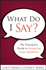 What Do I Say? : The Therapist's Guide to Answering Client Questions - Book