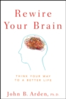 Rewire Your Brain : Think Your Way to a Better Life - eBook