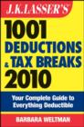 J.K. Lasser's 1001 Deductions and Tax Breaks 2010 : Your Complete Guide to Everything Deductible - eBook