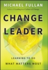 Change Leader : Learning to Do What Matters Most - Book