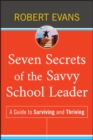 Seven Secrets of the Savvy School Leader - eBook