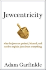 Jewcentricity : Why the Jews Are Praised, Blamed, and Used to Explain Just About Everything - eBook