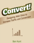 Convert! : Designing Web Sites to Increase Traffic and Conversion - Book
