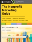 The Nonprofit Marketing Guide : High-Impact, Low-Cost Ways to Build Support for Your Good Cause - eBook