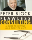 Flawless Consulting : A Guide to Getting Your Expertise Used - Book