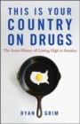 This Is Your Country on Drugs : The Secret History of Getting High in America - eBook