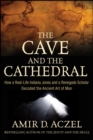 The Cave and the Cathedral : How a Real-Life Indiana Jones and a Renegade Scholar Decoded the Ancient Art of Man - eBook