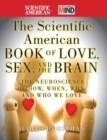 The Scientific American Book of Love, Sex and the Brain : The Neuroscience of How, When, Why and Who We Love - Book
