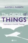 The Order of Things : Explorations in Scientific Theology - eBook