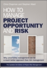 How to Manage Project Opportunity and Risk : Why Uncertainty Management can be a Much Better Approach than Risk Management - Book