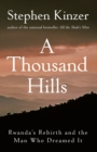 A Thousand Hills : Rwanda's Rebirth and the Man Who Dreamed It - eBook