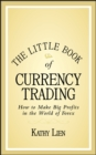 The Little Book of Currency Trading : How to Make Big Profits in the World of Forex - Book