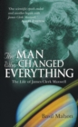 The Man Who Changed Everything : The Life of James Clerk Maxwell - eBook