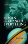 The Man Who Changed Everything : The Life of James Clerk Maxwell - Book