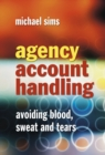 Agency Account Handling : Avoiding Blood, Sweat and Tears - eBook