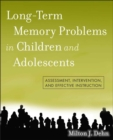 Long-Term Memory Problems in Children and Adolescents : Assessment, Intervention, and Effective Instruction - eBook