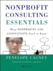 Nonprofit Consulting Essentials : What Nonprofits and Consultants Need to Know - eBook