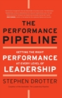 The Performance Pipeline : Getting the Right Performance At Every Level of Leadership - Book