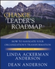 The Change Leader's Roadmap : How to Navigate Your Organization's Transformation - eBook