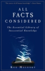 All Facts Considered: The Essential Library of Inessential Knowledge - eBook